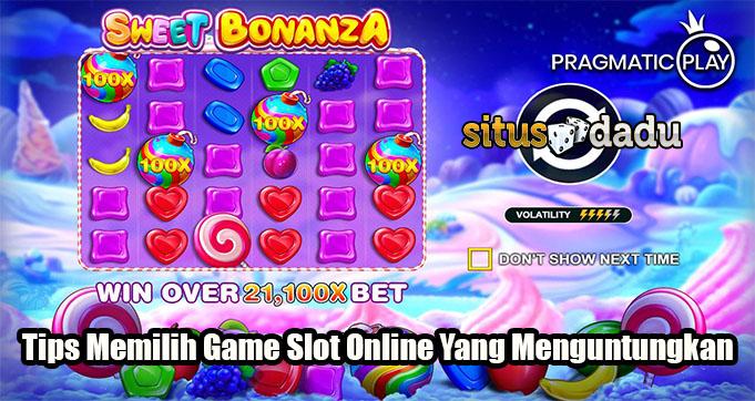 Tips Memilih Game Slot Online Yang Menguntungkan
