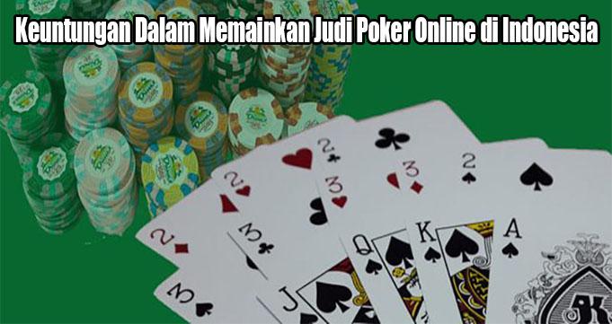 Keuntungan Dalam Memainkan Judi Poker Online di Indonesia