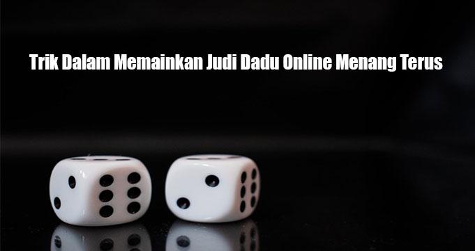 Trik Dalam Memainkan Judi Dadu Online Menang Terus